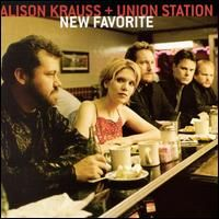 ALISON KRAUSS  + UNION STATION: New Favorite (Rounder)