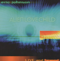 ERIC JOHNSON: Alien Love Child - Live and Beyond (Favored Nations)