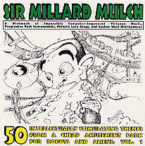 SIR MILLARD MULCH: 50 Intellectually Stimulating Themes from a Cheap Amusement Park for Robots and Aliens, Vol. 1 (Ed Furniture Entertainment)